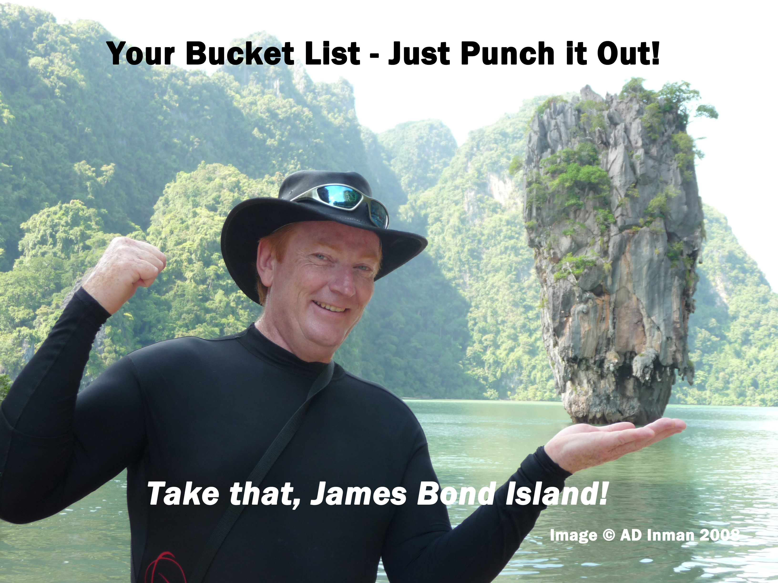 Your bucket list - have one and work through it
